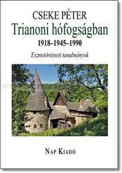 TRIANONI HÓFOGSÁGBAN - 1918-1945-1990