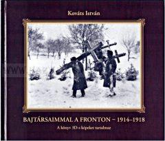 Kováts István Bajtársaimmal a fronton - 1914-1918 A könyv 3D-s képeket tartalmaz