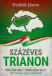 Százéves Trianon Döntsük meg? Törődjünk bele? Kik Trianon igazi felelősei?- Drábik János