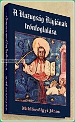 Miklósvölgyi János- A Hazugság Atyjának trónfoglalása