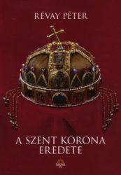 A Szent Korona eredete - Révay Péter