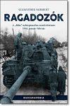 """Számvéber Norbert- RAGADOZÓK - A """"BÄKE"""" NEHÉZPÁNCÉLOS-EZRED TÖRTÉNETE, 1944. JANUÁR-FEBRUÁR"""
