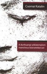 A dunhuangi sziklatemplom manicheus kézirattekercsei -Csornai Katalin