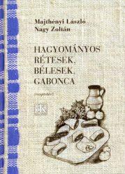 Hagyományos rétesek,bélesek, gabonca - Majthényi László, Nagy Zoltán