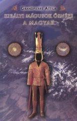 Királyi mágusok ősnépe a magyar : Grandpierre Attila