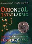 Oriontól Tatárlakáig - A magyar rovás/írás tündérkönyve : Feleky Erzsébet, Gyenes József
