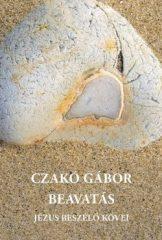 Beavatás - Jézus beszélő kövei - Czakó Gábor