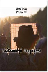 CSÍKSOMLYÓ RAGYOGÁSA - DACZÓ ÁRPÁD (P. LUKÁCS OFM)