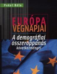 Európa végnapjai - A demográfiai összeroppanás következményei - Pokol Béla