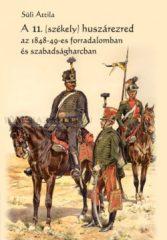 Süli Attila A 11. (székely) huszárezred az 1848-49-es forradalomban és szabadságharcban