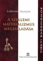 A szellemi materializmus meghaladása :Csögyam Trungpa