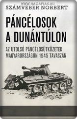 Számvéber Norbert:Páncélosok a Dunántúlon - Az utolsó páncélosütközetek Magyarországon 1945 tavaszán