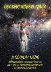A sólyom népe Bátor Tengrikút Hun Nagyfejedelem (Kr. e. 106-56) csodálatos élettörténete: Cey-Bert Róbert Gyula