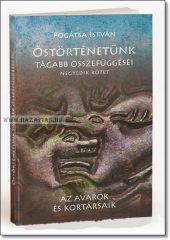Pogátsa István Őstörténetünk tágabb összefüggései IV. kötet Az avarok és kortársaik
