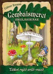 Gombaismeret iskolásoknak Titkot rejtő erdő-mező: Gábor Emese