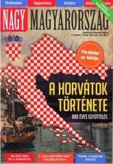 Nagy Magyarország V. évf. 2. 2013. nyár A horvátok története - 800 éves együttélés