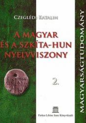 A Magyar és a Szkíta-Hun nyelvviszony 2.- A nyelvcsaládok vakvágányon : Czeglédi Katalin