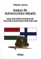 Harag és elfogultság nélkül -Magyar-Finn katonai és politikai kapcsolatok 1939-1944 -Pergel Antal
