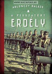 A visszatért Erdély- 1940-1944 Ablonczy Balázs