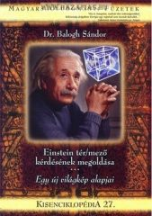 Kisenciklopédia 27. Einstein tér/mező kérdésének megoldása - Egy új világkép alapjai- Dr. Balogh Sándor