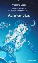 Szellemi tanítások a magyar népmesékben 2. - Az élet vize: Pressing Lajos