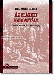 Domonkos László- Az elárult hadosztály- Erdély, Felvidék, Muravidék-1919