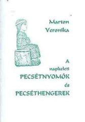 A Napkeleti pecsétnyomók és pecséthengerek - Marton Veronika