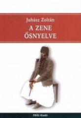 A zene ősnyelve - Juhász Zoltán