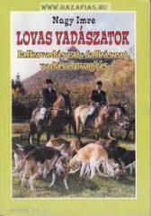 Nagy Imre: Lovas vadászatok, falkavadászat, falkászat, vadászlovaglás