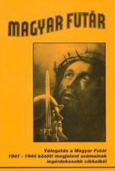 Magyar futár Válogatás a Magyar Futár 1941-1944 között megjelent számainak legérdekesebb cikkeiből