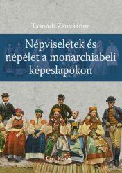 Népviseletek és népélet a monarchiabeli képeslapokon -Tasnádi Zsuzsa