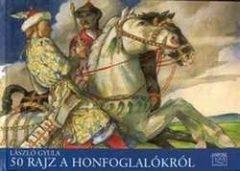 50 rajz a honfoglalókról A szerző rajzaival- László Gyula