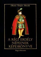 A régi Erdély népeinek képeskönyve - Bencsik Gábor