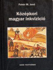 Középkori magyar inkvizíció  - Fehér Mátyás Jenő