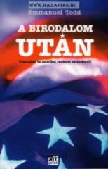 A birodalom után - Tanulmány az amerikai rendszer széteséséről- Emmanuel Todd