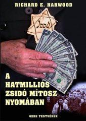 A hatmilliós zsidó mítosz nyomában : Richard E. Harwood