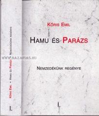 Hamu és Parázs - Nemzedékünk regénye I. kötet Kőris Emil