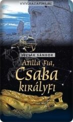 Atilla fia - Csaba királyfi- Lezsák Sándor