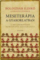Meseterápia a gyakorlatban A metamorphoses meseterápia alkalmazása- Boldizsár Ildikó