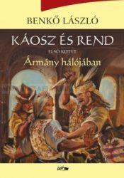 Benkő László Káosz és rend I. - Ármány hálójában