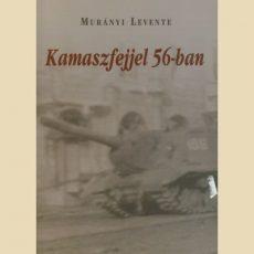 Kamaszfejjel 56-ban -Murányi Levente
