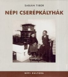 Népi cserépkályhák : Sabján Tibor