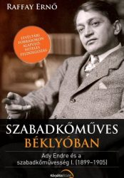 Szabadkőművesek béklyóban Ady Endre és a szabadkűművesség I. (1899-1905) -Raffay Ernő