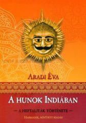 Aradi Éva A Hunok Indiában - A Heftaliták története