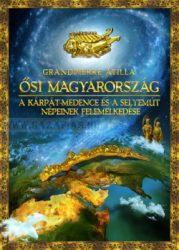 Grandpierre Attila Ősi Magyarország A Kárpát-medence és a Selyemút népeinek felemelkedése