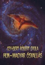 Cey-Bert Róbert Gyula: Hun-Magyar ősvallás