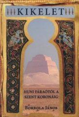 Borbola János- Kikelet- A feltámads hieroglifás jelei Meidúmtól a Szent Koronáig