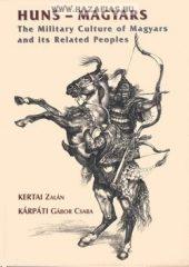 Huns - Magyars The Military Culture of Magyars and its Related People- Kertai Zalán, Kárpáti Gábor Csaba