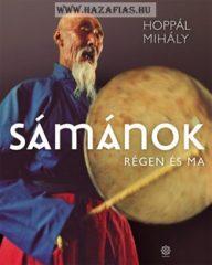 Sámánok - Régen és ma- Hoppál Mihály