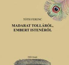 Madarat tolláról, embert Istenéről -  Tóth Ferenc